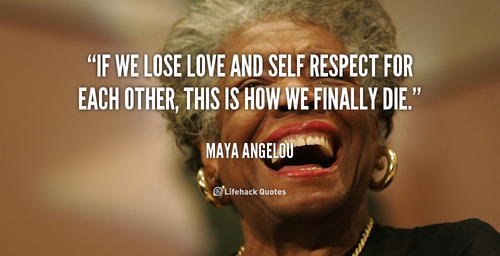 quote-Maya-Angelou-if-we-lose-love-and-self-respec